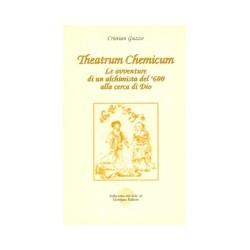 Theatrum Cheminum. Le avventure di un alchimista del '600 alla cerca di Dio